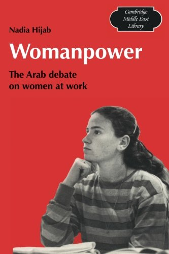 Womanpower: The Arab Debate On Women At Work (Cambridge Middle East Library)
