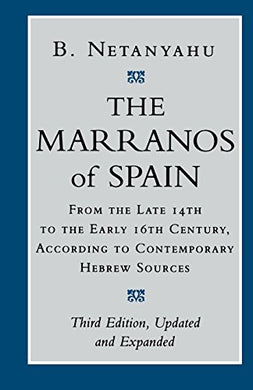 The Marranos Of Spain: From The Late 14Th To The Early 16Th Century, According To Contemporary Hebrew Sources, Third Edition