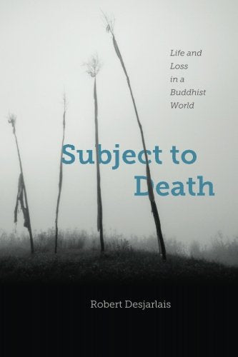 Subject To Death: Life And Loss In A Buddhist World