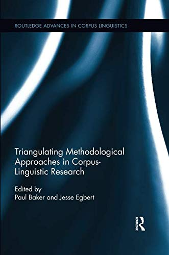 Triangulating Methodological Approaches In Corpus Linguistic Research (Routledge Advances In Corpus Linguistics)