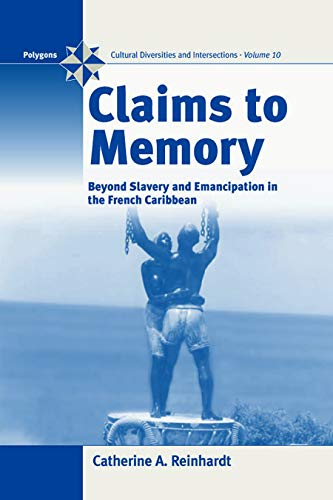 Claims To Memory: Beyond Slavery And Emancipation In The French Caribbean (Polygons: Cultural Diversities And Intersections)