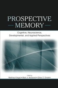 Prospective Memory: Cognitive, Neuroscience, Developmental, And Applied Perspectives