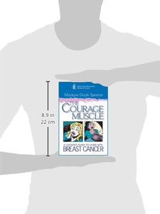 The Courage Muscle: A Chicken'S Guide To Living With Breast Cancer