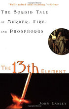 Load image into Gallery viewer, The 13Th Element: The Sordid Tale Of Murder, Fire, And Phosphorus
