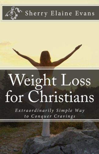 Weight Loss For Christians: Extraordinarily Simple Way To Conquer Cravings