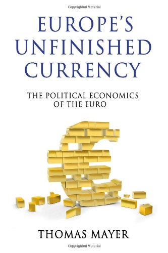 Europes Unfinished Currency: The Political Economics Of The Euro (Anthem Finance)