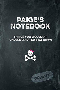 Paige'S Notebook Things You Wouldn'T Understand So Stay Away! Private: Lined Journal 6X9 120 Pages