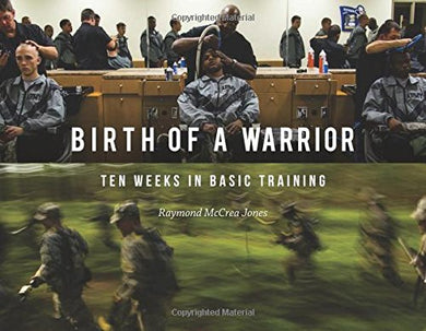 Birth Of A Warrior: Ten Weeks In Basic Training