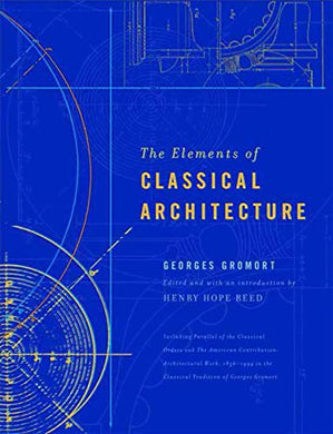 The Elements Of Classical Architecture (Classical America Series In Art And Architecture)