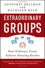 Load image into Gallery viewer, Extraordinary Groups: How Ordinary Teams Achieve Amazing Results
