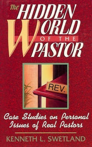 The Hidden World Of The Pastor: Case Studies On Personal Issues Of Real Pastors