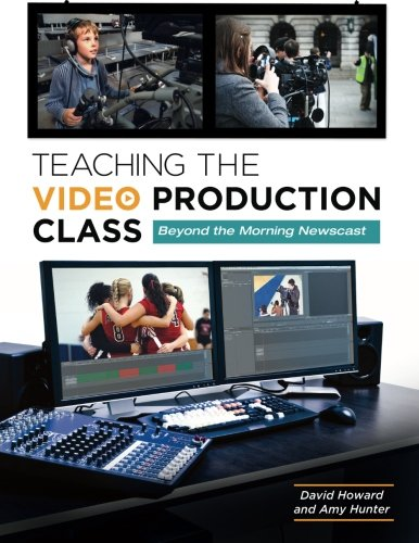Teaching The Video Production Class: Beyond The Morning Newscast