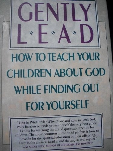 Gently Lead: Or How To Teach Your Children About God While Finding Out For Yourself