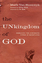 Load image into Gallery viewer, The Unkingdom Of God: Embracing The Subversive Power Of Repentance