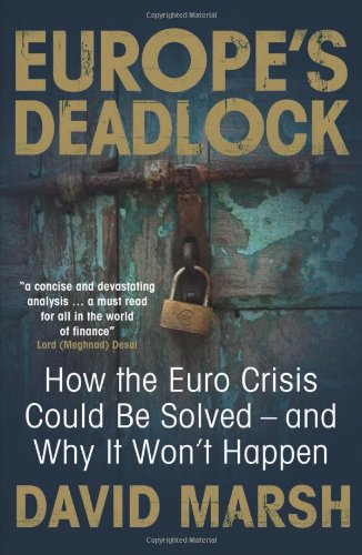 Europe'S Deadlock: How The Euro Crisis Could Be Solved  And Why It Wont Happen