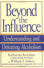 Load image into Gallery viewer, Beyond The Influence: Understanding And Defeating Alcoholism