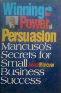 Winning With The Power Of Persuasion: Mancuso'S Secrets For Small Business Success