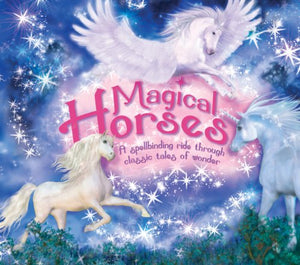 Magical Horses: A Spellbinding Ride Through Classic Tales Of Wonder