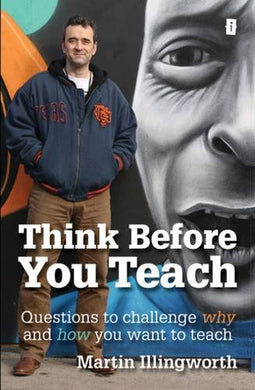 Think Before You Teach: Questions To Challenge Why And How You Want To Teach