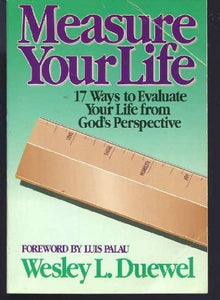 Measure Your Life: Seventeen Ways To Evaluate Your Life From God'S Perspective