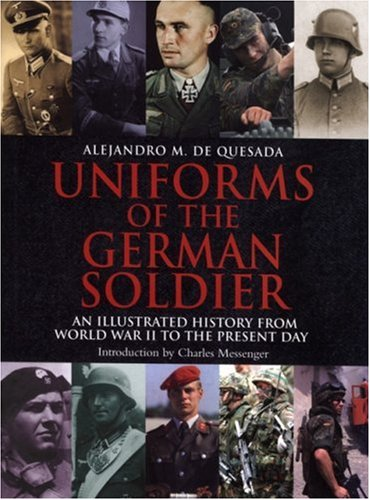 Uniforms Of The German Soldier: An Illustrated History From World War Ii To The Present Day
