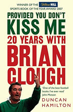 Load image into Gallery viewer, Provided You Don'T Kiss Me: 20 Years With Brian Clough