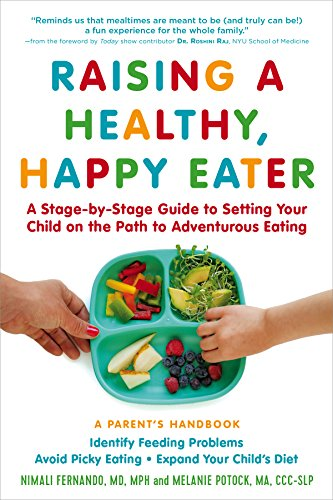 Raising A Healthy, Happy Eater: A Parents Handbook: A Stage-By-Stage Guide To Setting Your Child On The Path To Adventurous Eating