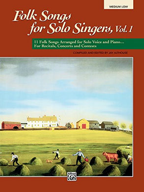 Folk Songs For Solo Singers, Vol 1: 11 Folk Songs Arranged For Solo Voice And Piano . . . For Recitals, Concerts, And Contests (Medium Low Voice)