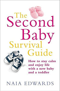 The Second Baby Survival Guide: How To Stay Calm And Enjoy Life With A New Baby And A Toddler