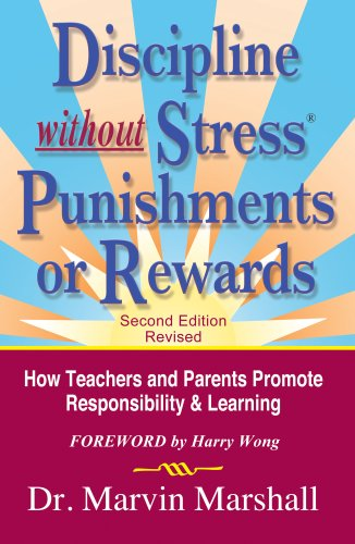 Discipline Without Stress Punishments Or Rewards: How Teachers And Parents Promote Responsibility & Learning