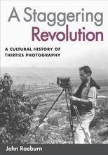 Load image into Gallery viewer, A Staggering Revolution: A Cultural History Of Thirties Photography