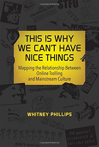 This Is Why We Can'T Have Nice Things: Mapping The Relationship Between Online Trolling And Mainstream Culture (Mit Press)
