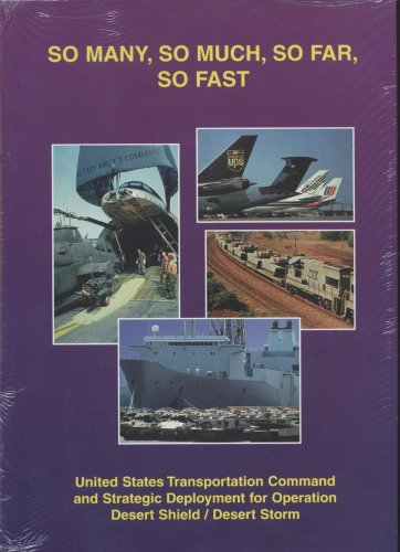 So Many, So Much, So Far, So Fast: United States Transportation Command And Strategic Deployment For Operation Desert Shield/Desert Storm (008-000-00747-1)