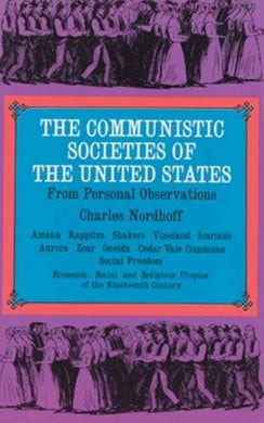 The Communistic Societies Of The United States:  Economic Social And Religious Utopias Of The Nineteenth Century