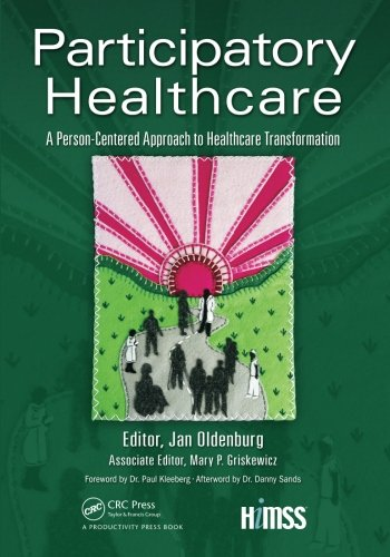 Participatory Healthcare: A Person-Centered Approach To Healthcare Transformation (Himss Book Series)