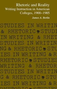 Rhetoric And Reality: Writing Instruction In American Colleges, 1900-1985 (Studies In Writing And Rhetoric)