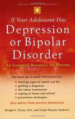 If Your Adolescent Has Depression Or Bipolar Disorder: An Essential Resource For Parents (Adolescent Mental Health Initiative)