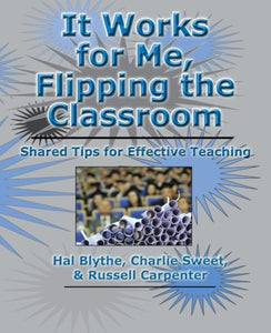 It Works For Me, Flipping The Classroom: Shared Tips For Effective Teaching