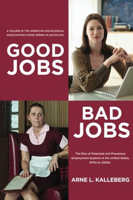 Good Jobs, Bad Jobs: The Rise Of Polarized And Precarious Employment Systems In The United States 1970S To 2000S (American Sociological Association'S ... In Sociology) (The Rose Series In Sociology)