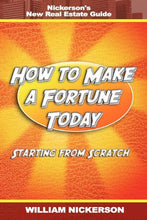 Load image into Gallery viewer, How To Make A Fortune Today-Starting From Scratch: Nickerson'S New Real Estate Guide