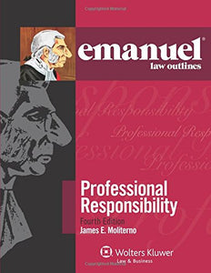 Emanuel Law Outlines: Professional Responsibility, Fourth Edition (Emanual Law Outlines)