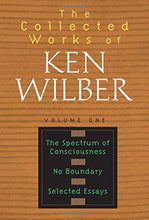 Load image into Gallery viewer, The Collected Works Of Ken Wilber, Vol. 1: The Spctrum Of Consciousness / No Boundary / Selected Essays