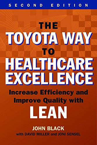 The Toyota Way To Healthcare Exellence: Increase Efficiency And Improve Quality With Lean (Ache Management Series)