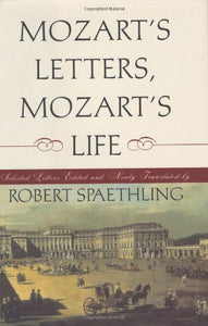 Mozart'S Letters, Mozart'S Life: Selected Letters