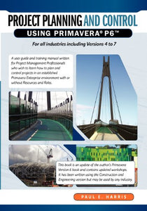 Project Planning & Control Using Primavera P6: For All Industries Including Versions 4 To 7
