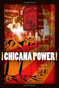 Chicana Power!: Contested Histories Of Feminism In The Chicano Movement (Chicana Matters)
