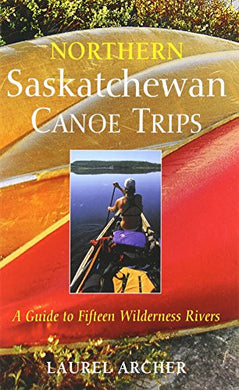 Northern Saskatchewan Canoe Trips: A Guide To 15 Wilderness Rivers