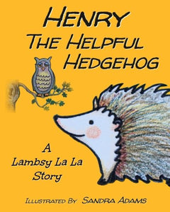Henry The Helpful Hedgehog (Lambsy La La Stories) (Volume 6)