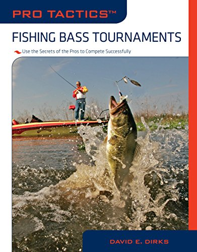 Pro Tactics: Fishing Bass Tournaments: Use The Secrets Of The Pros To Compete Successfully