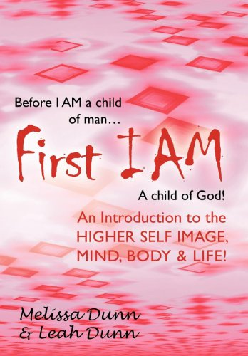 First Iam: An Introduction To The Higher Self Image, Mind, Body & Life!